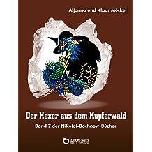 Der Hexer aus dem Kupferwald: Band 7 der Nikolai-Bachnow-Bücher (Nikolai-Bachnow-Bücher über das Zauberland)