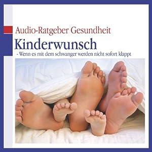 Kinderwunsch. Wenn es mit dem schwanger werden nicht sofort klappt (Audio-Ratgeber Gesundheit)