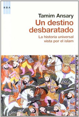 Descargar Libro Un destino desbaratado: La historia universal vista por el islam de TAMIM ANSARY
