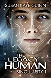 The Legacy Human (Singularity Series Book 1) by Susan Kaye Quinn