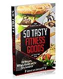 50 Tasty Fitness Goods: 50 leckere Fitness Rezepte für Morgens, Mittags, Abend und für Zwischendurch