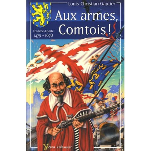 AUX ARMES COMTOIS ! FRANCHE-COMTE 1479-1678