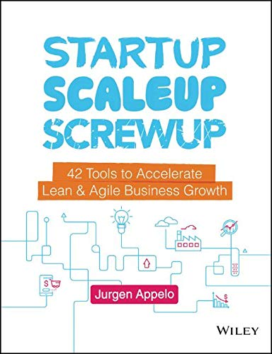 Startup, Scaleup, Screwup: 42 Tools to Accelerate Lean & Agile Business Growth -