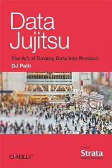 Data Jujitsu: The Art of Turning Data into Product par [Patil, DJ]