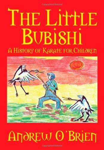 The Little Bubishi: A History of Karate for Children by Andrew O'Brien (2010-05-05)