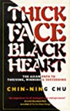 Thick Face, Black Heart: The Asian Path to Thriving, Winning and Succeeding by Chin-ning Chu (1995-04-30)