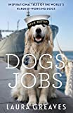 Dogs With Jobs: Inspirational Tales of the World's Hardest-Working Dogs