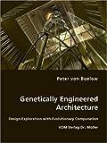 Genetically Engineered Architecture: Design Exploration with Evolutionary Computation