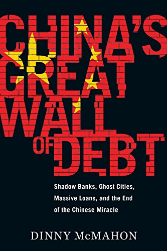 China's Great Wall of Debt: Shadow Banks, Ghost Cities, Massive Loans, and the End of the Chinese Miracle (English Edition)