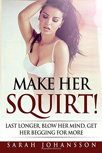 make-her-squirt-last-longer-blow-her-mind-get-her-begging-for-more