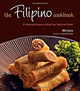 The Filipino Cookbook: 85 Homestyle Recipes to Delight Your Family and Friends by Miki Garcia (2010-05-20)