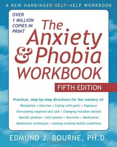 The Anxiety and Phobia Workbook by Edmund J. Bourne (2011) Paperback