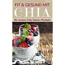 Fit und gesund mit Chia – Die besten Chia Samen Rezepte (Superfoods im Alltag 1)
