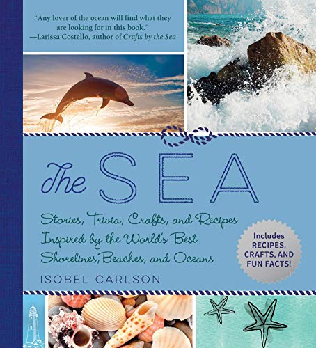 The Sea: Stories, Trivia, Crafts, and Recipes Inspired by the World\'s Best Shorelines, Beaches, and Oceans (English Edition)