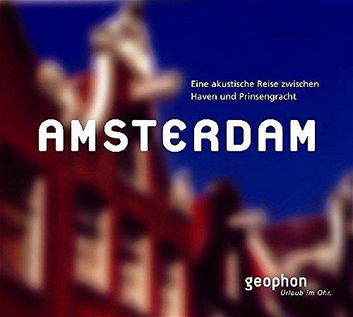 Amsterdam: Eine akustische Reise zwischen Haven und Prinzengracht (Urlaub im Ohr)