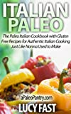 Italian Paleo: The Paleo Italian Cookbook with Gluten Free Recipes for Authentic Italian Cooking Just Like Nonna Used to Make (Paleo Diet Solution Series) (English Edition)