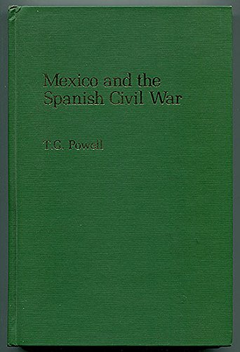 Mexico and the Spanish Civil War [Hardcover] by T. G Powell