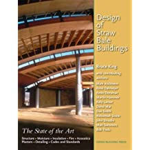 Design of Straw Bale Buildings: The State of the Art by Bruce King (2006-09-07)