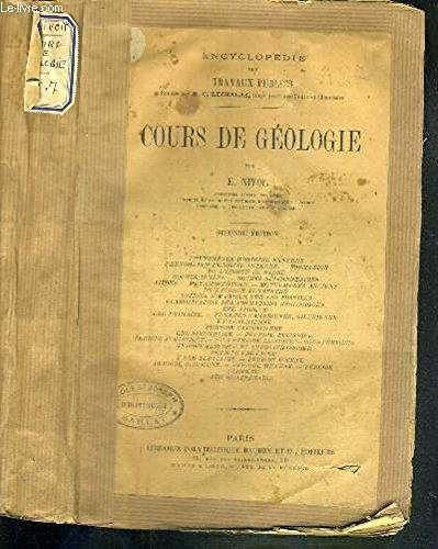 COURS DE GEOLOGIE - PHENOMENES D'ORIGINE EXTERNE - PHENOMENES D'ORGINE INTERNE - FORMATION DE L'ECORCE DU GLOBE - ROCHES IGNEES - ROCHES SEDIMENTAIRES - FILONS - METAMORPHISME .../ ENCYCLOPEDIE DES TRAVAUX PULICS - SECONDE EDITION par NIVOIT E.