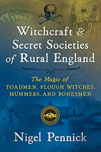 Witchcraft and Secret Societies of Rural England: The Magic of Toadmen, Plough Witches, Mummers, and Bonesmen (English Edition)