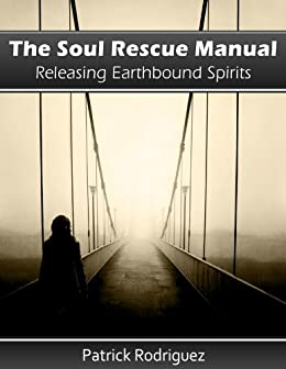 The Soul Rescue Manual: Releasing Earthbound Spirits (English Edition) par [Rodriguez, Patrick]