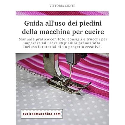 Guida All'uso Dei Piedini Della Macchina Per Cucire - Manuale Pratico