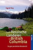 Zwei hessische Landeier in British Columbia: Ein ganz persönlicher Reisebericht