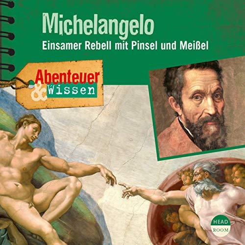 Michelangelo - Einsamer Rebell mit Pinsel und Meißel -