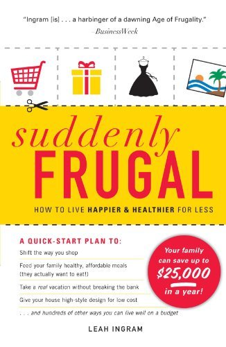 Suddenly Frugal: How to Live Happier and Healthier for Less by Leah Ingram (2010-01-18)