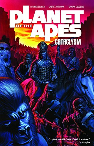 Planet of the Apes: Cataclysm Volume 1 por Corinna Bechko