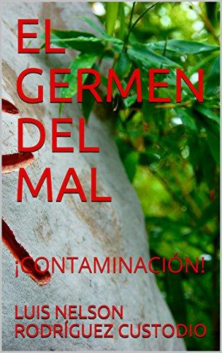 EL GERMEN DEL MAL: ¡CONTAMINACIÓN! por LUIS NELSON RODRÍGUEZ CUSTODIO