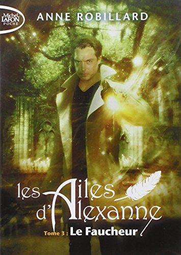 Les ailes d'Alexanne, Tome 3 : Le faucheur par Anne Robillard
