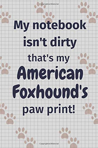 My notebook isn't dirty that's my American Foxhound's paw print!: For American Foxhound Dog Fans