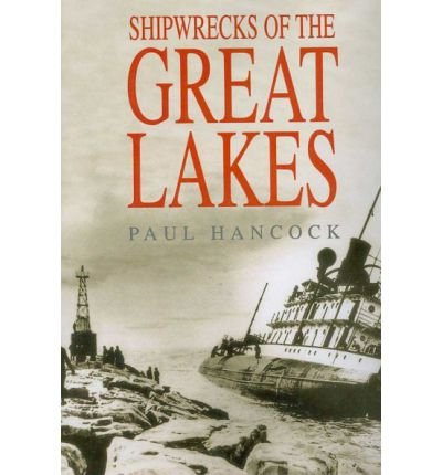 [(Shipwrecks of the Great Lakes)] [Author: Paul Hancock] published on (September, 2004)
