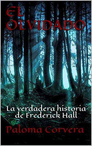 EL OLVIDADO: La verdadera historia de Frederick Hall (SEIS HORAS nº 2) por Paloma Corvera