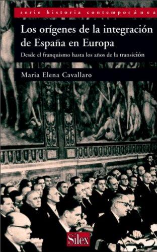 Los orígenes de la integración de España en Europa. Desde el franquismo hasta los años de la transición (Historia Contemporánea) por Maria Elena  Cavallaro