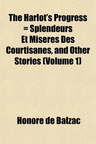 The Harlot's Progress = Splendeurs Et Misères Des Courtisanes, and Other Stories (Volume 1)