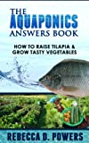The Aquaponics Answers Book - How To Raise Tilapia & Grow Tasty Vegetables