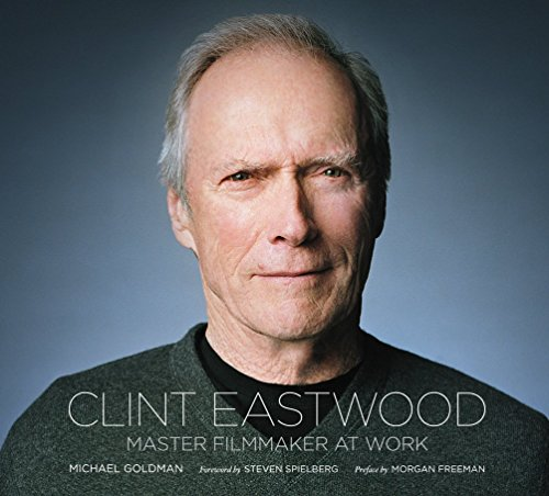 Clint Eastwood: Master Filmmaker at Work: A Master Filmmaker at Work by Michael R. Goldman (1-Oct-2012) Hardcover