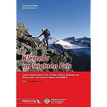 Klettern im leichten Fels: Leichte Klettertouren (2 bis 4 UIAA) zwischen Bodensee und Wienerwald - mit Touren in Bayern und Südtirol