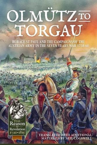 OlmuTz to Torgau: Horace St Paul and the Campaigns of the Austrian Army in the Seven Years War 1758-60 (From Reason to Revolution)