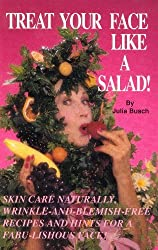 Treat Your Face Like a Salad!: Skin Care Naturally, Wrinkle-And-Blemish-Free Recipes and Gourmet Hints for a Fabu-Lishous Face by Julia M. Busch