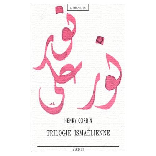 TRILOGIE ISMAELIENNE. Le livre des sources, Cosmogonie et eschatologie, Symboles choisis de la roseraie du mystère
