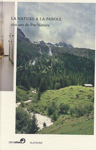 La nature a la parole : 100 ans de Pro Natura par Silva Semadeni, Otto Sieber, Ludwig Hasler, Daniela Pauli