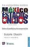 La relación entre México y los Estados Unidos (1940-1955). Entre el conflicto y la cooperación (Politica y Derecho) (Spanish Edition)