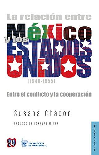La relación entre México y los Estados Unidos (1940-1955). Entre el conflicto y la cooperación (Politica y Derecho) por Susana Chacón