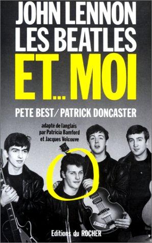 John Lennon, les Beatles et moi : L'autobiographie de Pete Best ou l'histoire d'un Beatles en dessous de tout succès par P Best