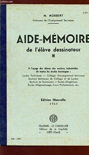 AIDE-MEMOIRE DE L'ELEVE DESSINATEUR - A L'USAGE DES SECTIONS INDUSTRIELLES DE TOUTES LES ECOLES TECHNIQUES - EDITION NOUVELLE 1963.