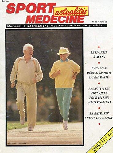 REVUE MENSUELLE SPORT MEDECINE ACTUALITES - N°36 - AVRIL 1989 - LE SPORTIF A 50 ANS - L'EXAMEN MEDICO-SPORTIF DU RETRAITE - LES ACTIVITES PHYSIQUE POUR UN BON VIEILLISSEMENT - LA RETRAITE ACTIVE ET LE SPORT par COLLECTIF