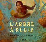 L' arbre à pluie / texte d'Agnès de Lestrade | Lestrade, Agnès de (1964-....). Auteur